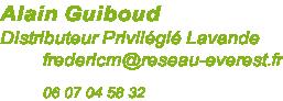 Alain Guiboud Distributeur Privilégié Lavande          fredericm@reseau-everest.fr            06 07 04 58 32